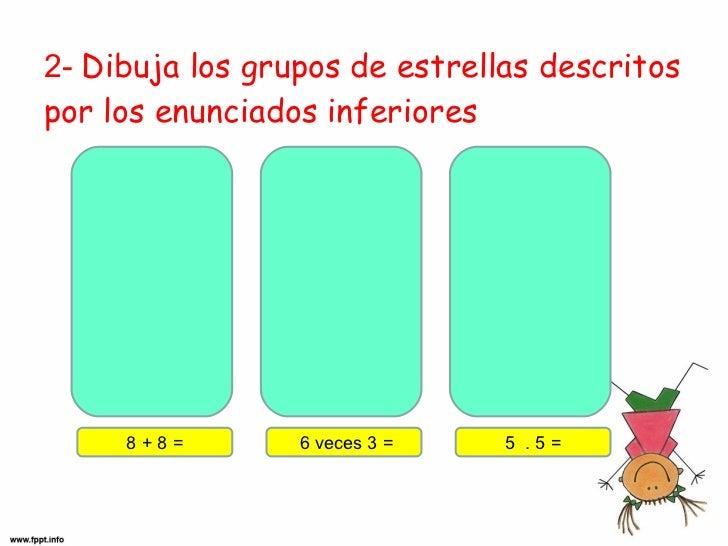 2-   Dibuja los grupos de estrellas descritos por los enunciados inferiores 6 veces 3 = 5  . 5 = 8 + 8 =