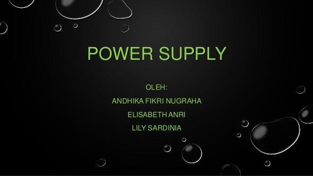 POWER SUPPLY OLEH: ANDHIKA FIKRI NUGRAHA  ELISABETH ANRI LILY SARDINIA