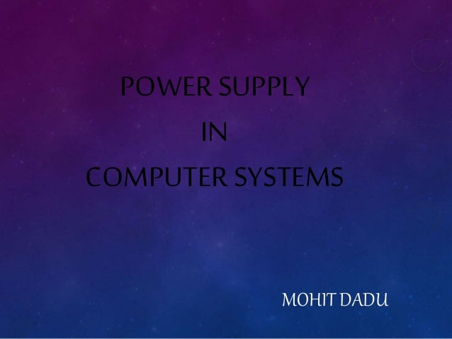 POWER SUPPLY  IN  COMPUTER SYSTEMS  MOHIT DADU