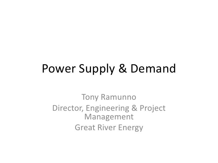 Power Supply & Demand<br />Tony Ramunno<br />Director, Engineering & Project Management  <br />Great River Energy<br />