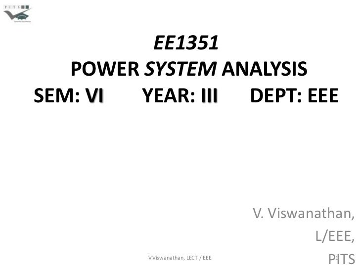 EE1351   POWER SYSTEM ANALYSISSEM: VI YEAR: III DEPT: EEE                                      V. Viswanathan,            ...