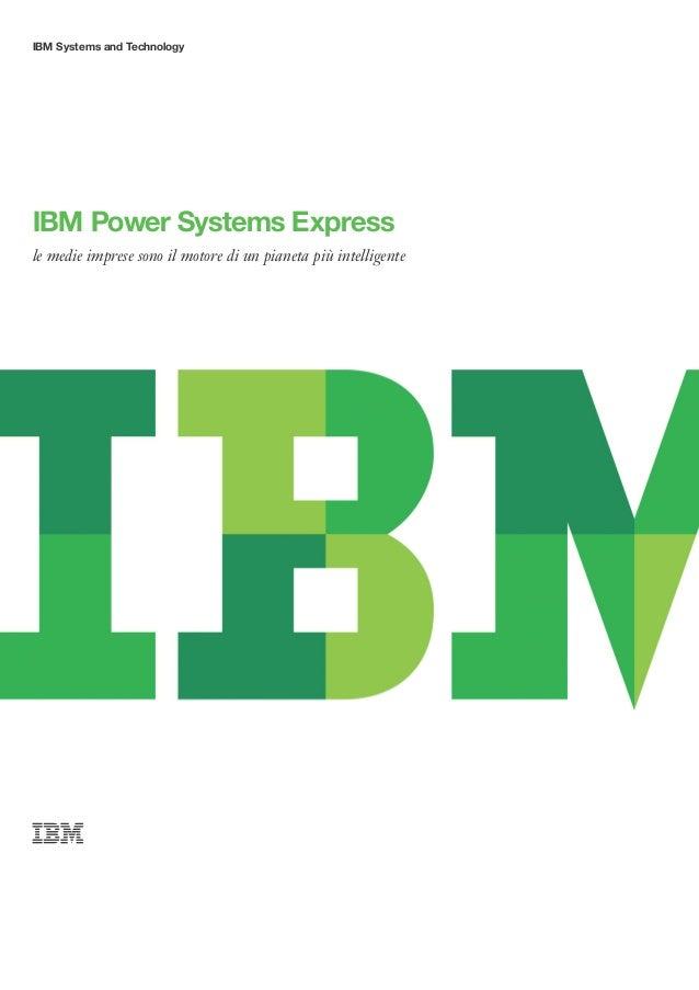 IBMSystems and TechnologyIBMPower Systems Expressle medie imprese sono il motore di un pianeta più intelligente