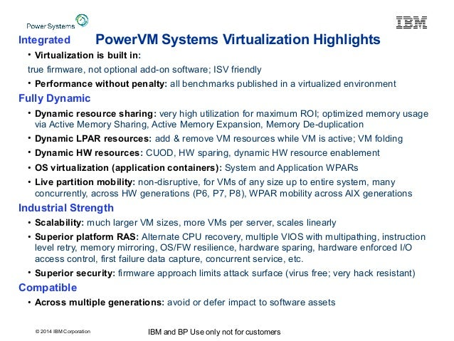 © 2014 IBM Corporation IBM and BP Use only not for customers PowerVM Systems Virtualization HighlightsIntegrated • Virtual...