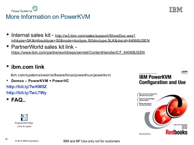 © 2014 IBM Corporation IBM and BP Use only not for customers More Information on PowerKVM  Internal sales kit - http://w3...