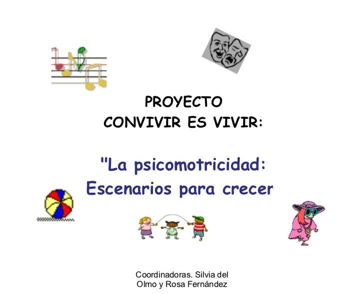 """Coordinadoras. Silvia del Olmo y Rosa Fernández PROYECTO CONVIVIR ES VIVIR: """"La psicomotricidad: Escenarios para crec..."""