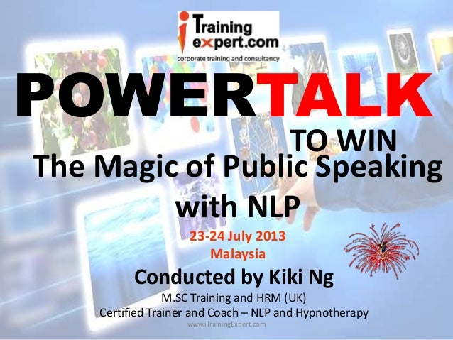 Conducted by Kiki Ng M.SC Training and HRM (UK) Certified Trainer and Coach – NLP and Hypnotherapy The Magic of Public Spe...