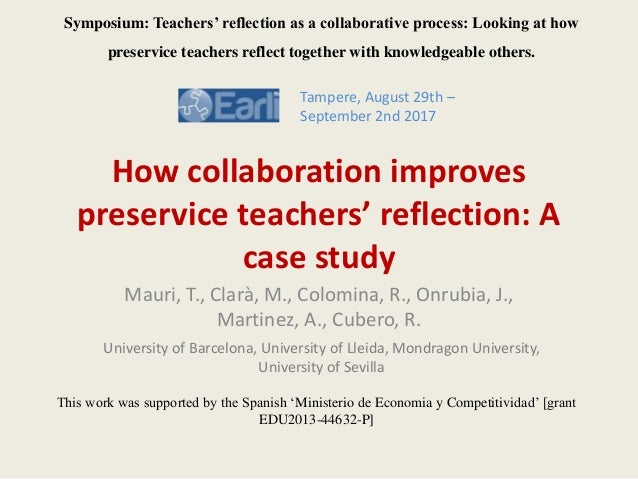 How collaboration improves preservice teachers' reflection: A case study Mauri, T., Clarà, M., Colomina, R., Onrubia, J., ...