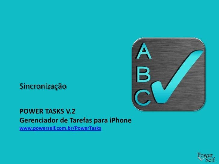 SincronizaçãoPOWER TASKS V.2Gerenciador de Tarefas para iPhonewww.powerself.com.br/PowerTasks