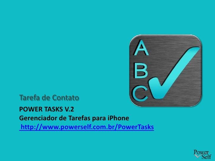 Power Tasks v.2Gerenciador de Tarefas para iPhone http://www.powerself.com.br/PowerTasks<br />Tarefa de Contato<br />