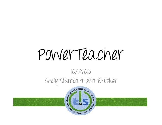 PowerTeacher 10/1/2013 Shelly Stanton & Ann Brucker