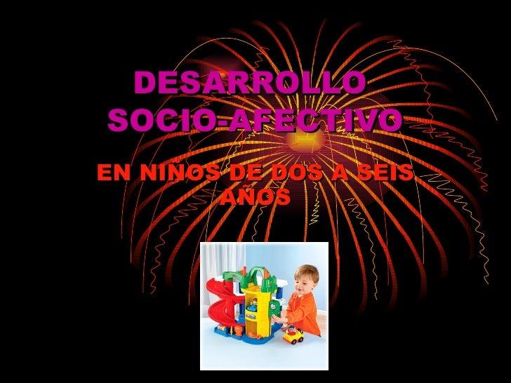 DESARROLLO  SOCIO-AFECTIVO EN NIÑOS DE DOS A SEIS AÑOS
