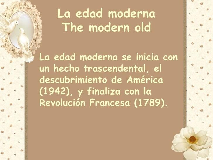 La edad moderna      The modern old• La edad moderna se inicia con  un hecho trascendental, el  descubrimiento de América ...