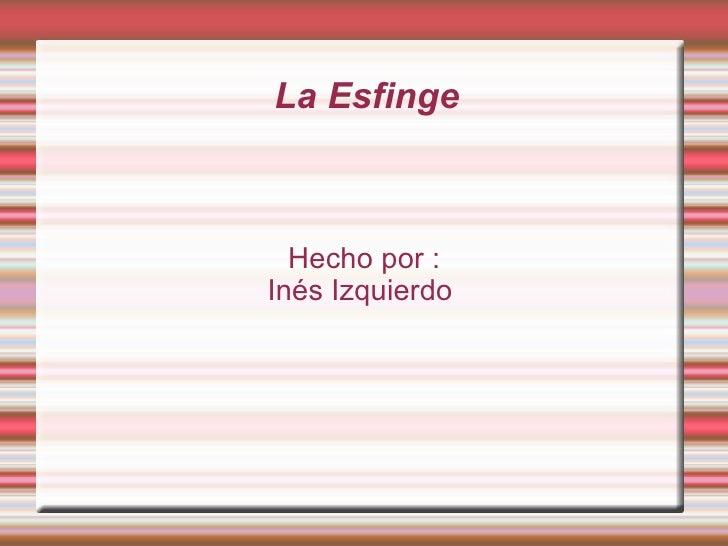 La Esfinge  Hecho por :Inés Izquierdo