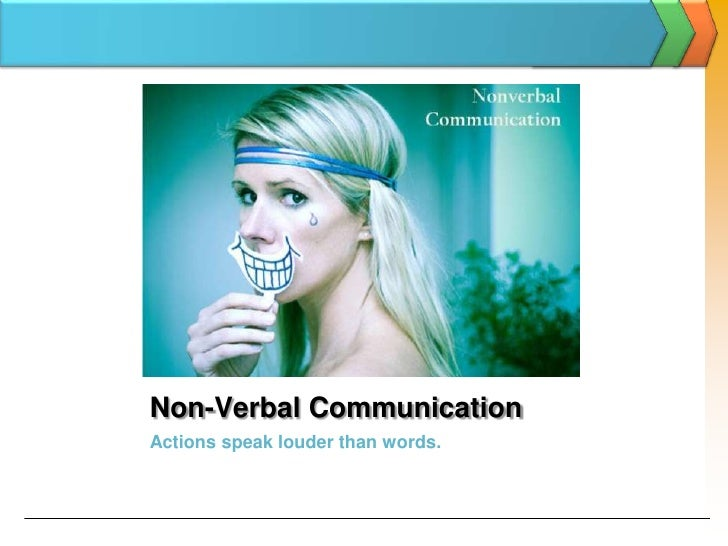 Non-Verbal Communication <br />Actions speak louder than words.<br />