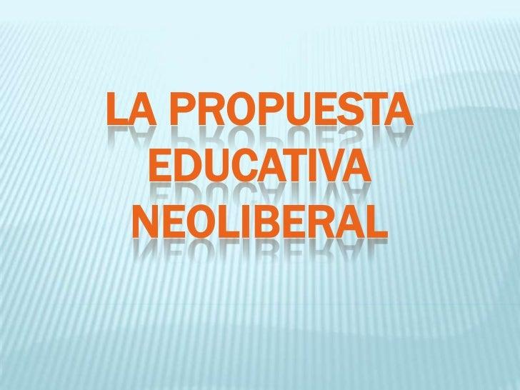 LA PROPUESTA  EDUCATIVA NEOLIBERAL