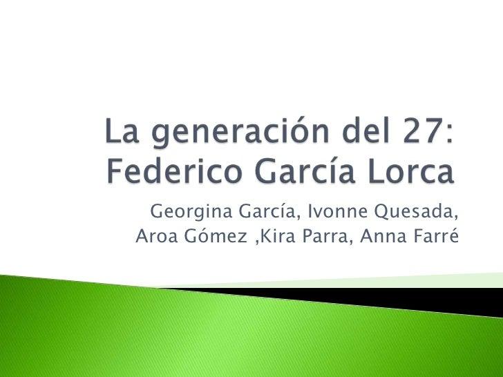 La generación del 27: Federico García Lorca<br />Georgina García, Ivonne Quesada, <br />Aroa Gómez ,Kira Parra, Anna Farré...