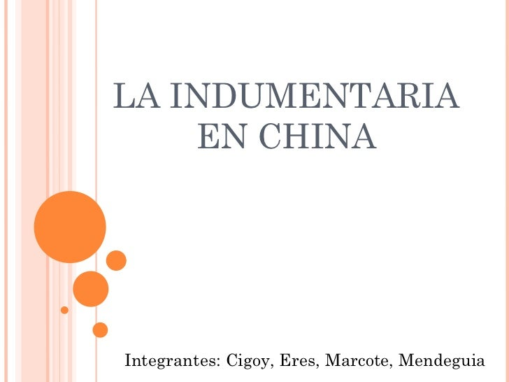 LA INDUMENTARIA EN CHINA Integrantes: Cigoy, Eres, Marcote, Mendeguia