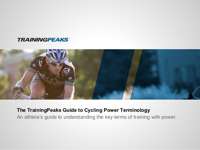 The TrainingPeaks Guide to Cycling Power Terminology  An athlete's guide to understanding the key terms of training with p...
