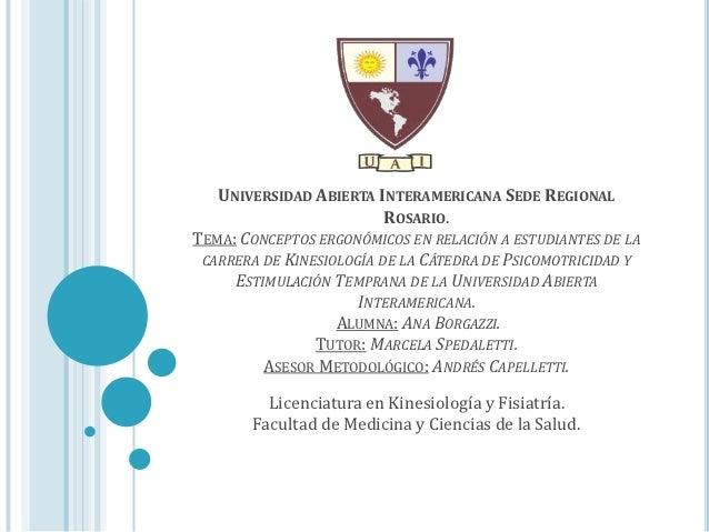 UNIVERSIDAD ABIERTA INTERAMERICANA SEDE REGIONAL                          ROSARIO.TEMA: CONCEPTOS ERGONÓMICOS EN RELACIÓN ...