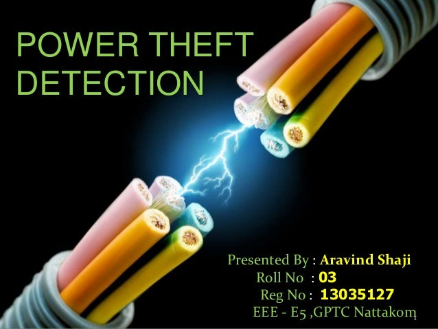 1 POWER THEFT DETECTION Presented By : Aravind Shaji Roll N0 : 03 Reg No : 13035127 EEE - E5 ,GPTC Nattakom