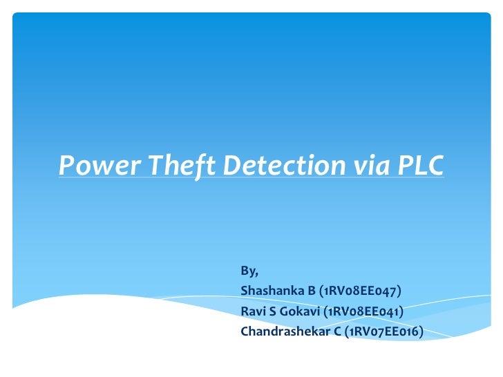 Power Theft Detection via PLC             By,             Shashanka B (1RV08EE047)             Ravi S Gokavi (1RV08EE041) ...