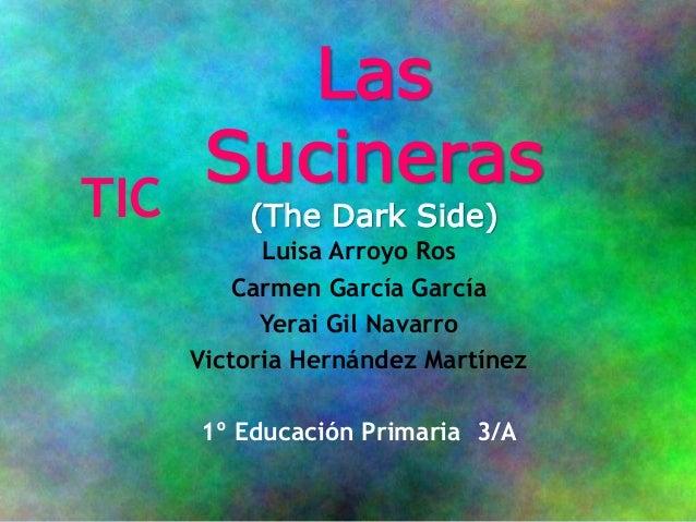 TIC Luisa Arroyo Ros Carmen García García Yerai Gil Navarro Victoria Hernández Martínez 1º Educación Primaria 3/A Las Suci...