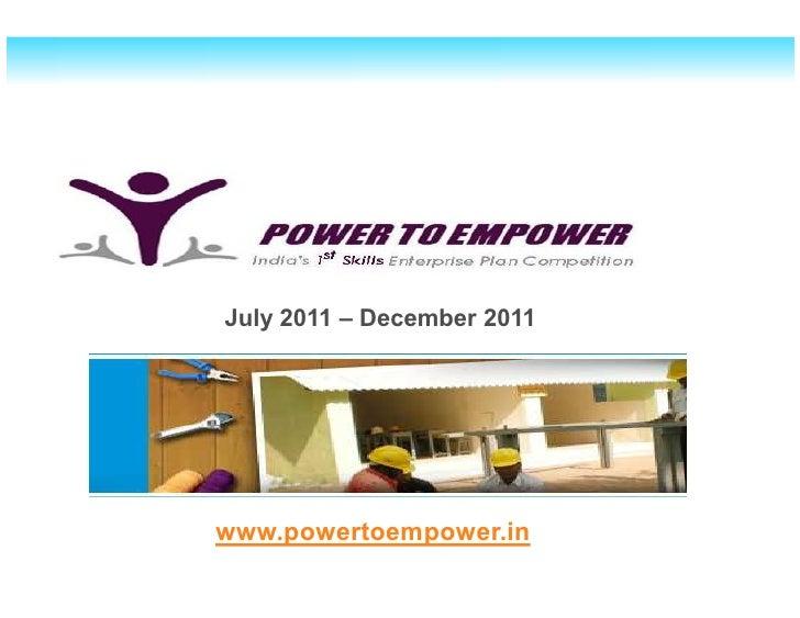 July 2011 – December 2011www.powertoempower.in