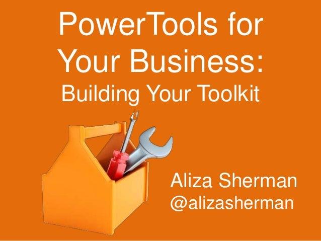 PowerTools for  Your Business:  Building Your Toolkit  Aliza Sherman  @alizasherman