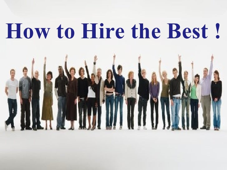 How to Hire the Best !