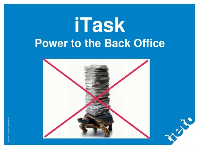 ©2011TietoCorporation iTask Power to the Back Office