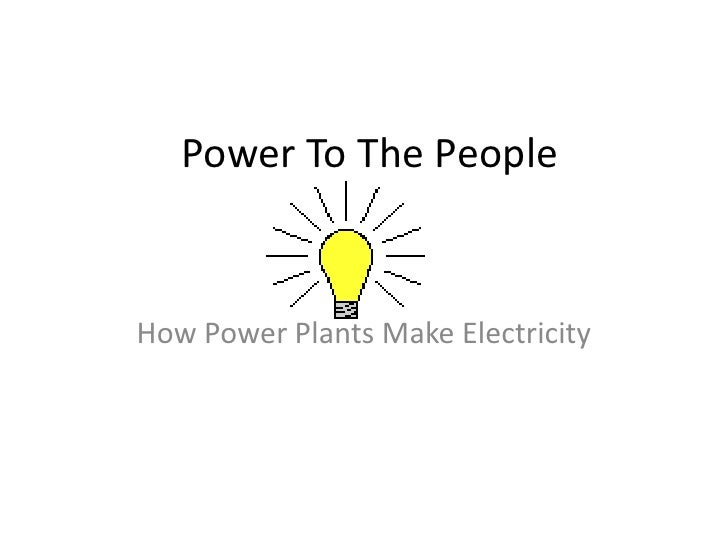 Power To The People   How Power Plants Make Electricity