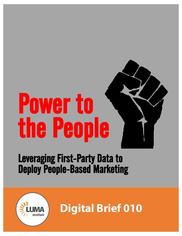 1 Power to the People Leveraging First-Party Data to Deploy People-Based Marketing Digital Brief 010institute