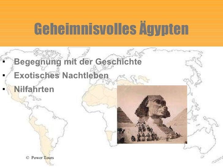 Geheimnisvolles Ägypten <ul><li>Begegnung mit der Geschichte </li></ul><ul><li>Exotisches Nachtleben </li></ul><ul><li>Nil...