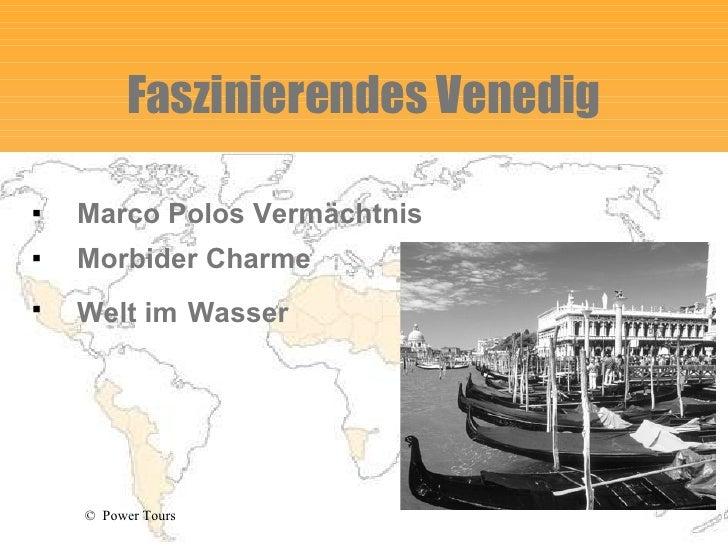 Faszinierendes Venedig <ul><li>Marco Polos Vermächtnis </li></ul><ul><li>Morbider Charme </li></ul><ul><li>Welt im   Wasse...