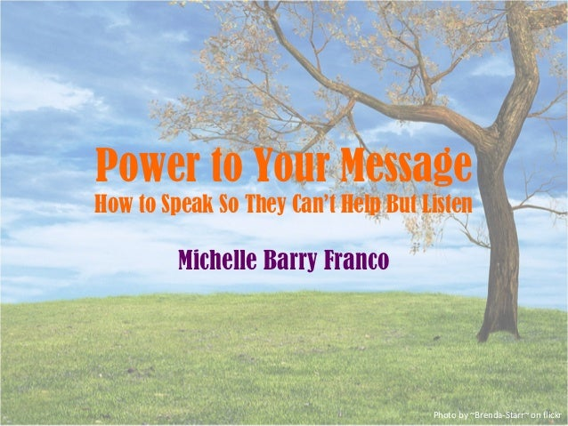 Power to Your MessageHow to Speak So They Can't Help But Listen         Michelle Barry Franco                             ...