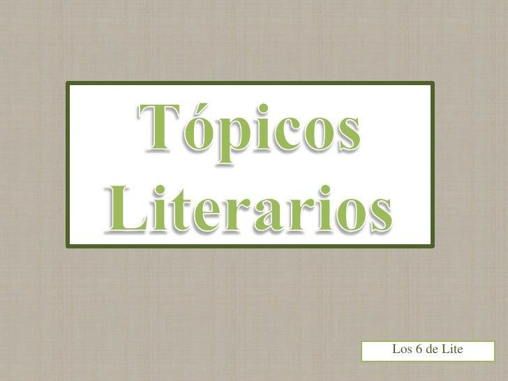 Tópicos Literarios<br />Los 6 de Lite<br />