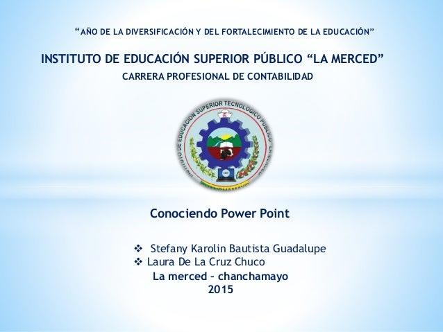 """La merced – chanchamayo 2015 INSTITUTO DE EDUCACIÓN SUPERIOR PÚBLICO """"LA MERCED"""" CARRERA PROFESIONAL DE CONTABILIDAD  Ste..."""