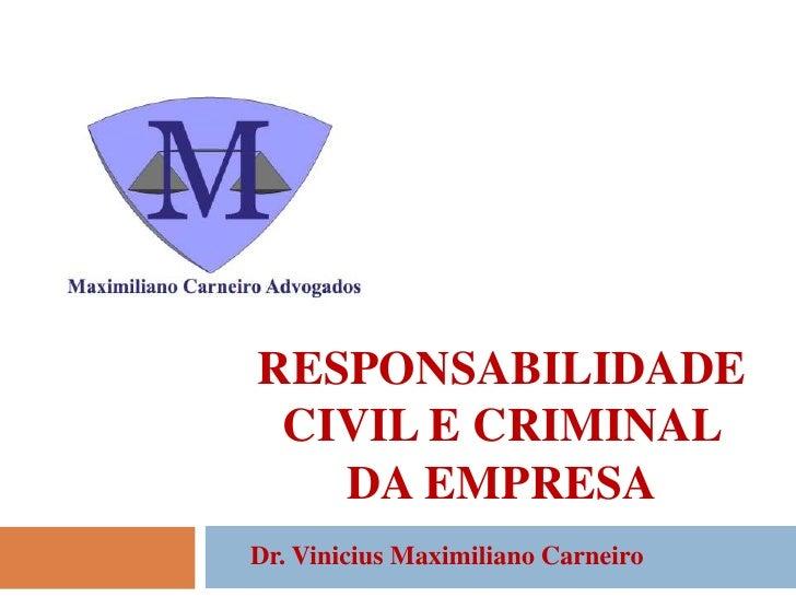 Responsabilidade Civil e Criminal da Empresa<br />Dr. Vinicius Maximiliano Carneiro<br />