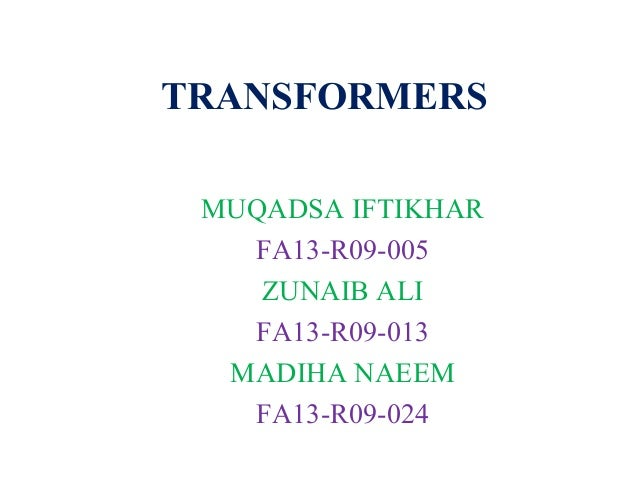 TRANSFORMERS MUQADSA IFTIKHAR FA13-R09-005 ZUNAIB ALI FA13-R09-013 MADIHA NAEEM FA13-R09-024