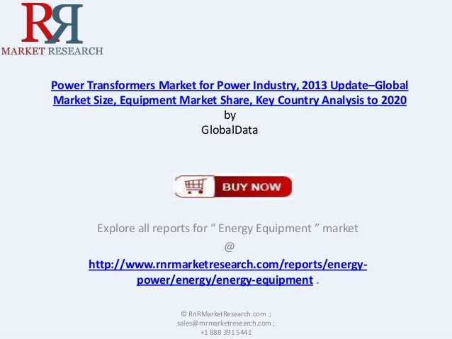 Power Transformers Market for Power Industry, 2013 Update–Global Market Size, Equipment Market Share, Key Country Analysis...