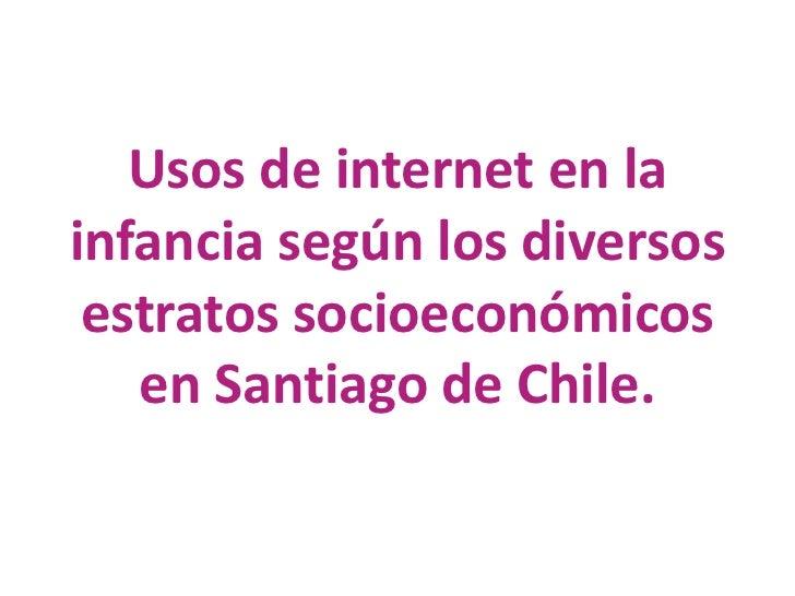 Usos de internet en la infancia según los diversos estratos socioeconómicos en Santiago de Chile. <br />