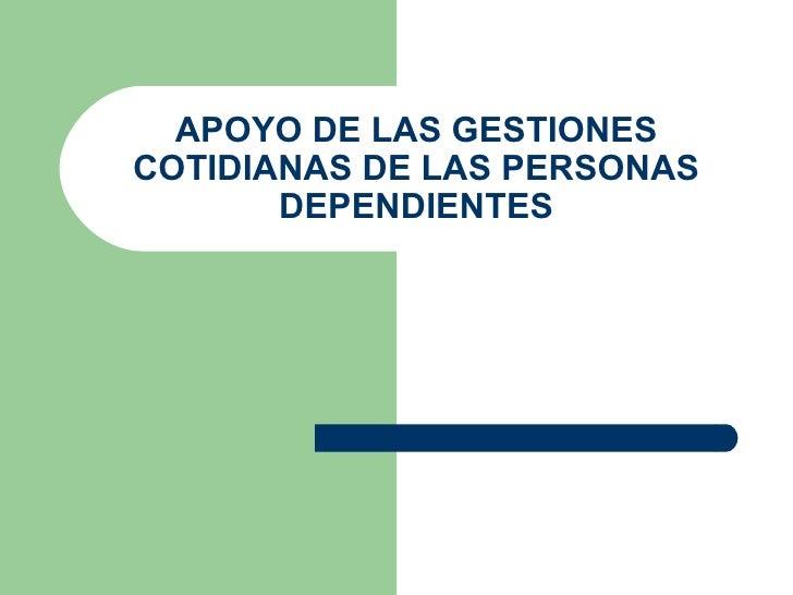APOYO DE LAS GESTIONES COTIDIANAS DE LAS PERSONAS DEPENDIENTES
