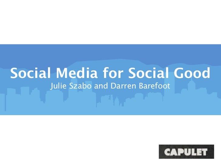 Social Media for Social Good     Julie Szabo and Darren Barefoot