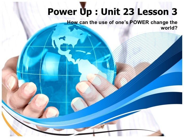 Power Up : Unit 23 Lesson 3 How can the use of one's POWER change the world?