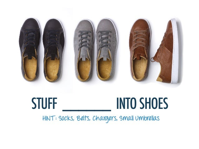 STUFF ______ INTO SHOES HINT : Socks, Belts, Chargers, Small Umbrellas