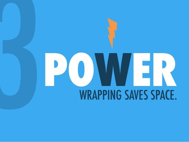 3POWERWRAPPING SAVES SPACE.
