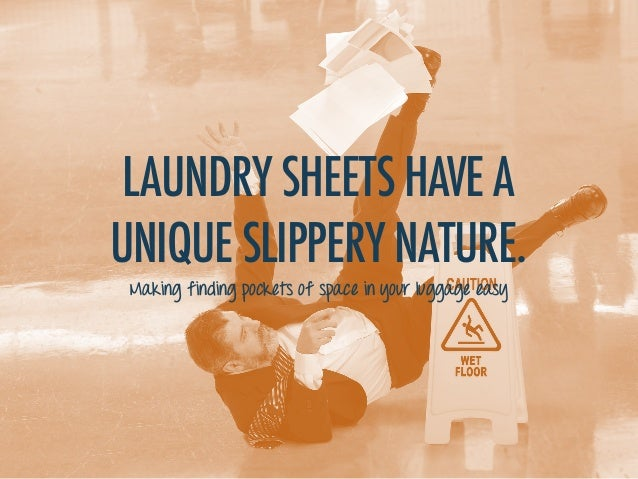 LAUNDRY SHEETS HAVE A UNIQUE SLIPPERY NATURE. Making finding pockets of space in your luggage easy