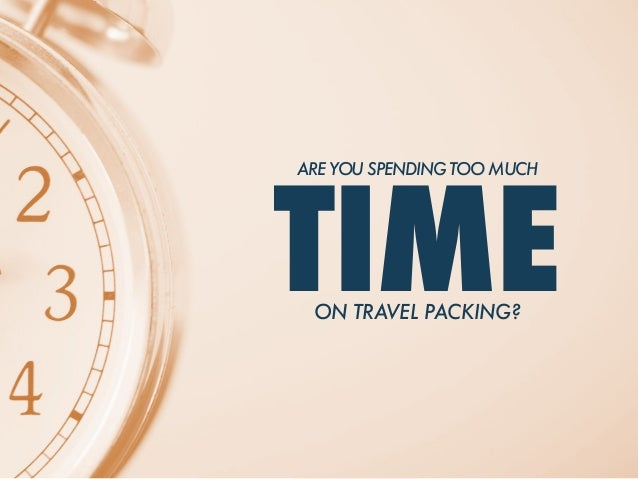 TIME ARE YOU SPENDING TOO MUCH ON TRAVEL PACKING?