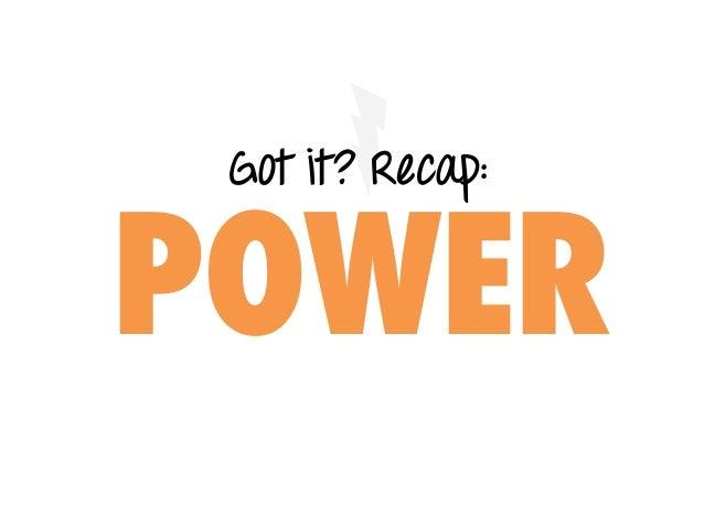Got it? Recap: POWER