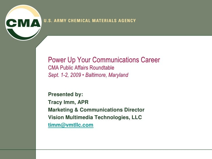 Power Up Your Communications Career CMA Public Affairs Roundtable Sept. 1-2, 2009 • Baltimore, Maryland   Presented by: Tr...
